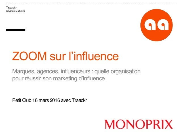Traackr Influencer Marketing ZOOM sur l'influence Marques, agences, influenceurs : quelle organisation pour réussir son ma...