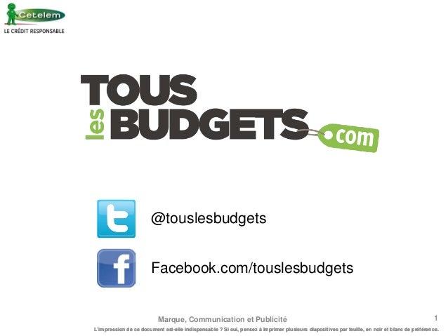 @touslesbudgets Facebook.com/touslesbudgets  Marque, Communication et Publicité  1  L'impression de ce document est-elle i...