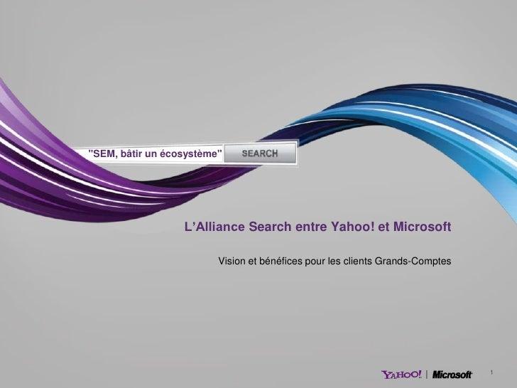 """""""SEM, bâtir un écosystème""""                  L'Alliance Search entre Yahoo! et Microsoft                         Vision et ..."""