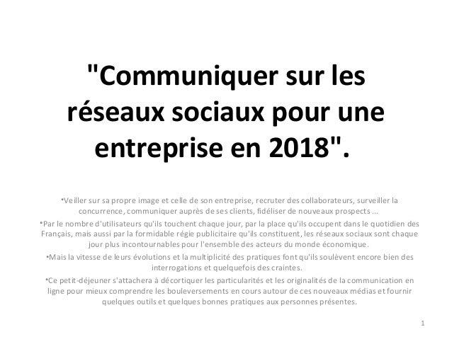 """""""Communiquer sur les réseaux sociaux pour une entreprise en 2018"""". •Veiller sur sa propre image et celle de son entreprise..."""