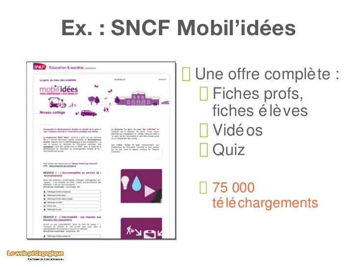 Ex. : SNCF Mobil'idées <ul><li>Une offre complète : </li></ul><ul><ul><li>Fiches profs, fiches élèves </li></ul></ul><ul><...