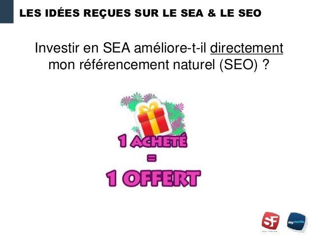 LES IDÉES REÇUES SUR LE SEA & LE SEO Investir en SEA améliore-t-il directement mon référencement naturel (SEO) ?