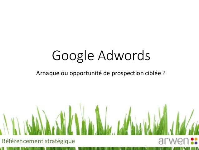 Google Adwords Arnaque ou opportunité de prospection ciblée ? Référencement stratégique