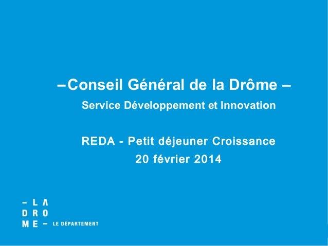 Conseil Général de la Drôme – Service Développement et Innovation REDA - Petit déjeuner Croissance 20 février 2014