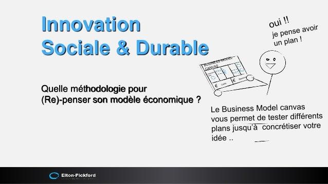Innovation Sociale & Durable Quelle méthodologie pour (Re)-penser son modèle économique ?