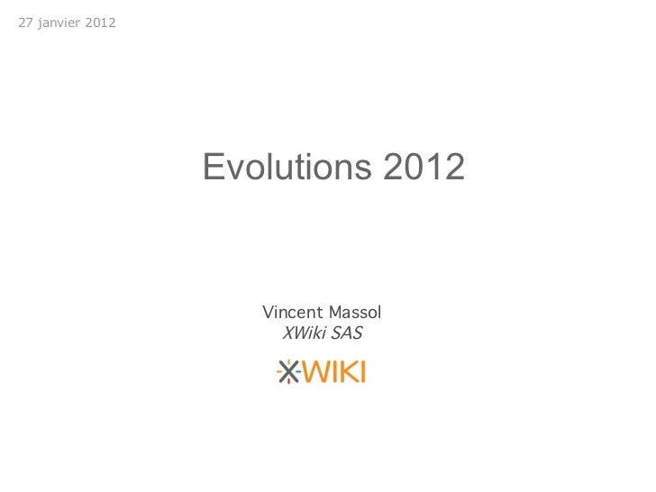 27 janvier 2012                  Evolutions 2012                     Vincent Massol                       XWiki SAS