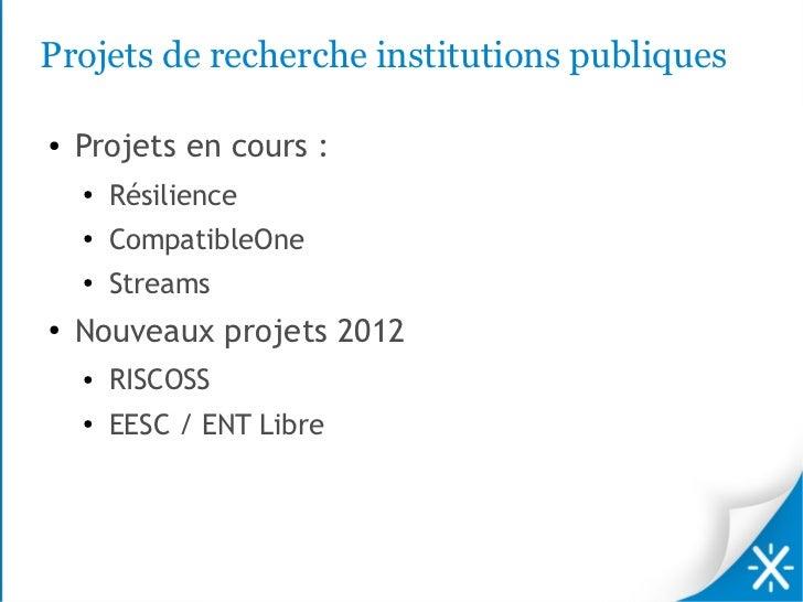 Projets de recherche institutions publiques●   Projets en cours :    ●   Résilience    ●        CompatibleOne    ●   Strea...