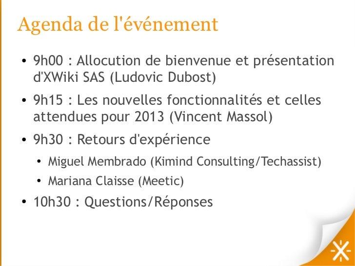 Agenda de lévénement●   9h00 : Allocution de bienvenue et présentation    dXWiki SAS (Ludovic Dubost)●   9h15 : Les nouvel...