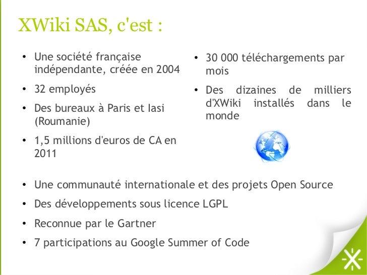 XWiki SAS, cest :●   Une société française           ●   30 000 téléchargements par    indépendante, créée en 2004        ...