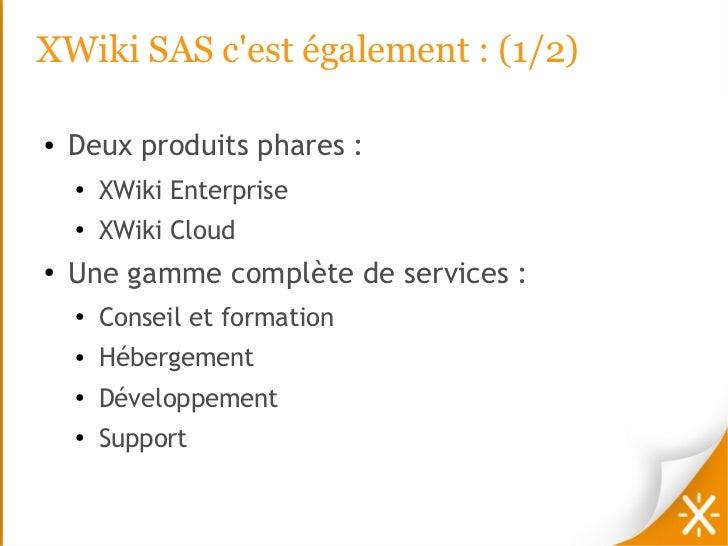 XWiki SAS cest également : (1/2)●   Deux produits phares :    ●   XWiki Enterprise    ●        XWiki Cloud●   Une gamme co...