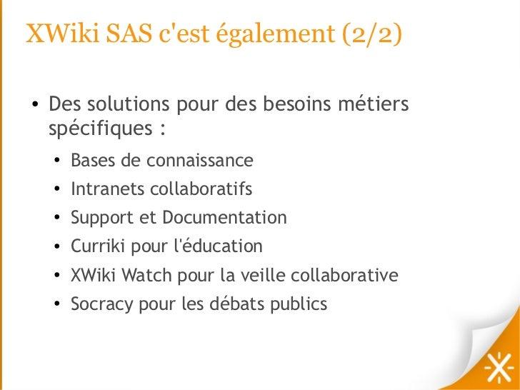 XWiki SAS cest également (2/2)●   Des solutions pour des besoins métiers    spécifiques :    ●   Bases de connaissance    ...