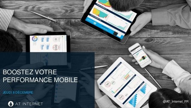 Digital Intelligence Solutions BOOSTEZ VOTRE PERFORMANCE MOBILE JEUDI 8 DÉCEMBRE @AT_Internet_FR