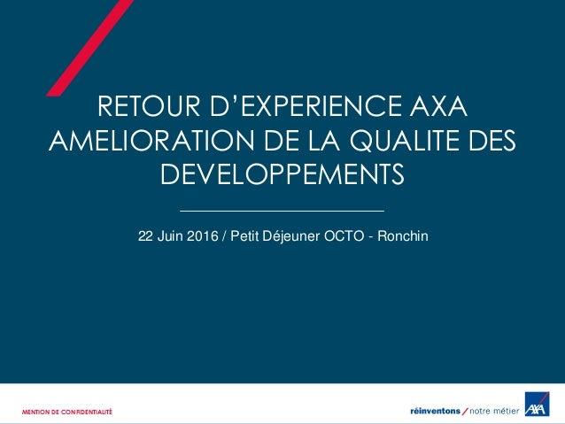 RETOUR D'EXPERIENCE AXA AMELIORATION DE LA QUALITE DES DEVELOPPEMENTS 22 Juin 2016 / Petit Déjeuner OCTO - Ronchin MENTION...