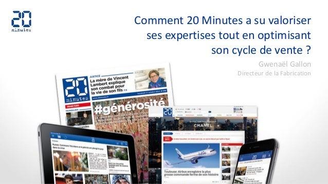 Comment 20 Minutes a su valoriser ses expertises tout en optimisant son cycle de vente ? Gwenaël Gallon Directeur de la Fa...