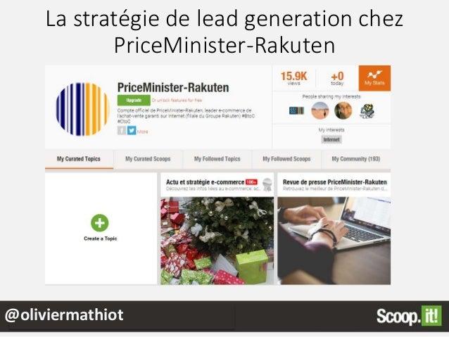 La stratégie de lead generation chez PriceMinister-Rakuten @oliviermathiot Où les internautes créent le contenu :