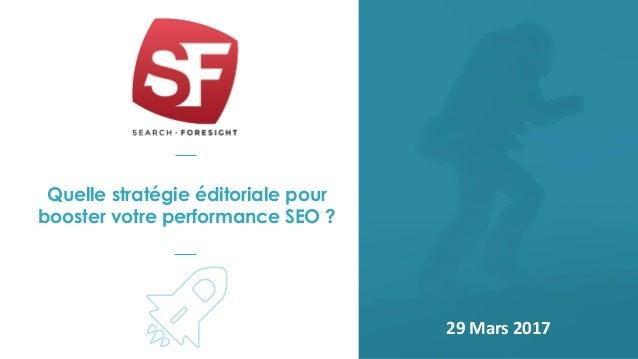 Quelle stratégie éditoriale pour booster votre performance SEO ? 29 Mars 2017