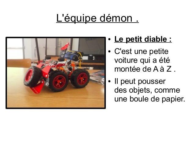 L'équipe démon . ● Le petit diable: ● C'est une petite voiture qui a été montée de A à Z . ● Il peut pousser des objets, ...