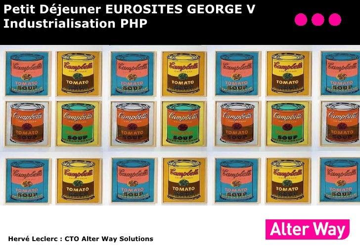 Petit Déjeuner EUROSITES GEORGE V Industrialisation PHP Hervé Leclerc: CTO Alter Way Solutions