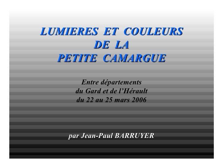 LUMIERES  ET  COULEURS DE  LA PETITE  CAMARGUE Entre départements du Gard et de l'Hérault du 22 au 25 mars 2006 par Jean-P...