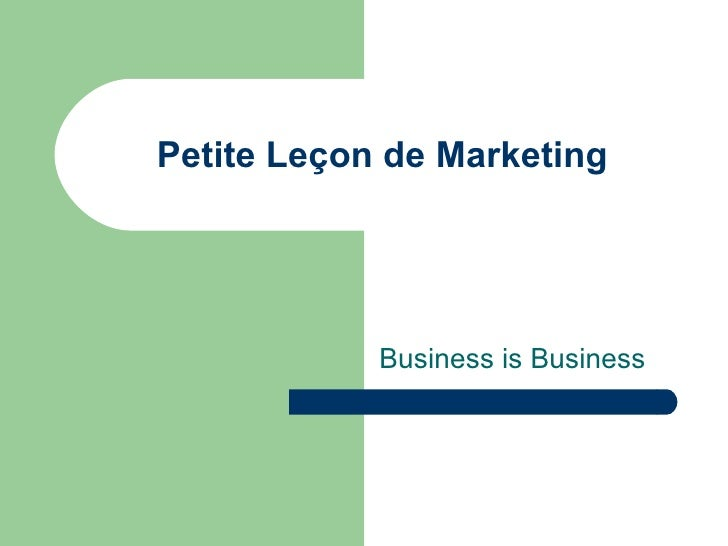Petite Leçon de Marketing Business is Business