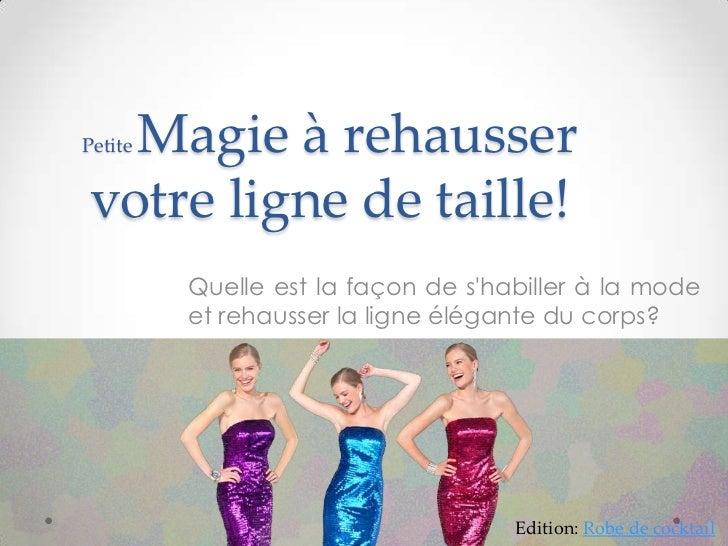 Magie à rehausserPetitevotre ligne de taille!         Quelle est la façon de shabiller à la mode         et rehausser la l...