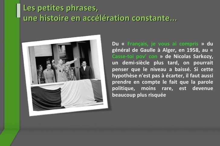 Du «  Français, je vous ai compris   » du général de Gaulle à Alger, en 1958, au «  Casse-toi pov' con  » de Nicolas Sarko...