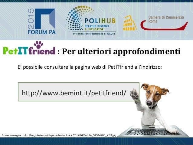 :  Per  ulteriori  approfondimenti   E'  possibile  consultare  la  pagina  web  di  PetITfriend  ...
