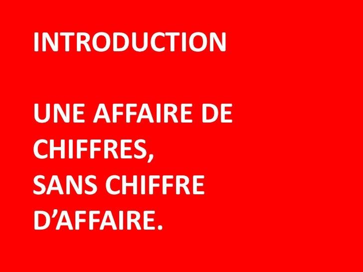 INTRODUCTIONUNE AFFAIRE DECHIFFRES,SANS CHIFFRED'AFFAIRE.