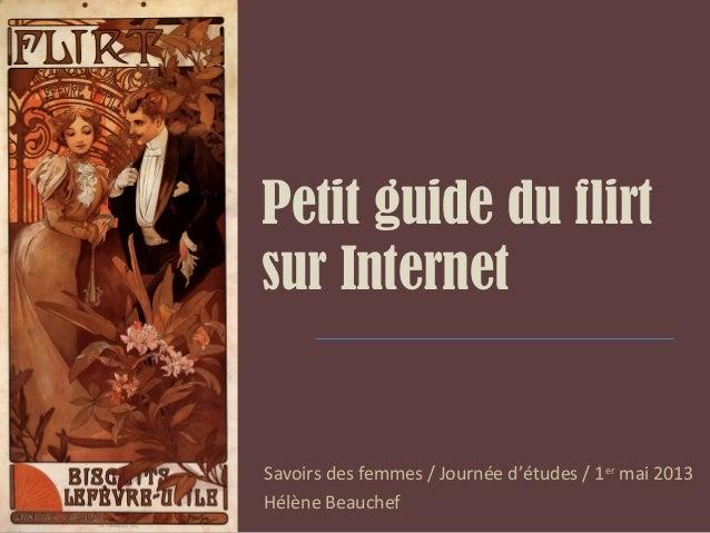 Petit guide du flirtsur InternetSavoirs des femmes / Journée d'études / 1ermai 2013Hélène Beauchef