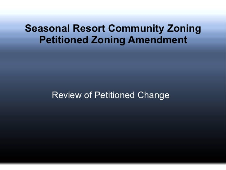 Seasonal Resort Community Zoning  Petitioned Zoning Amendment    Review of Petitioned Change