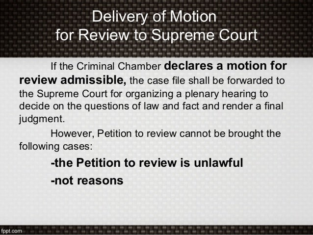 Delivery of Motionfor Review to Supreme CourtIf the Criminal Chamber declares a motion forreview admissible, the case file...
