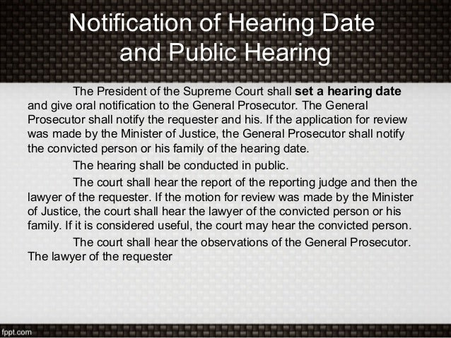 Notification of Hearing Dateand Public HearingThe President of the Supreme Court shall set a hearing dateand give oral not...