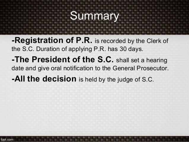 Summary-Registration of P.R. is recorded by the Clerk ofthe S.C. Duration of applying P.R. has 30 days.-The President of t...