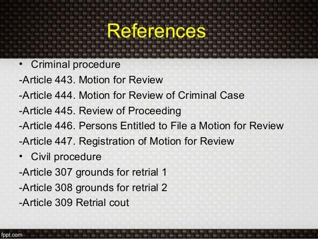 References• Criminal procedure-Article 443. Motion for Review-Article 444. Motion for Review of Criminal Case-Article 445....