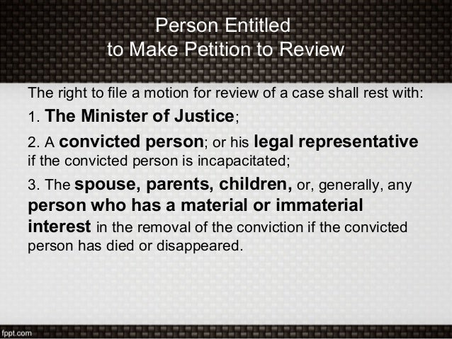 Person Entitledto Make Petition to ReviewThe right to file a motion for review of a case shall rest with:1. The Minister o...