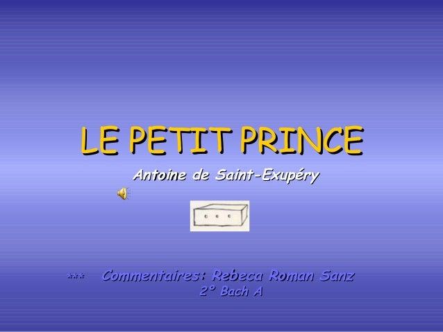 LE PETIT PRINCELE PETIT PRINCECommentaires: Rebeca Roman SanzCommentaires: Rebeca Roman Sanz2º Bach A2º Bach A******Antoin...