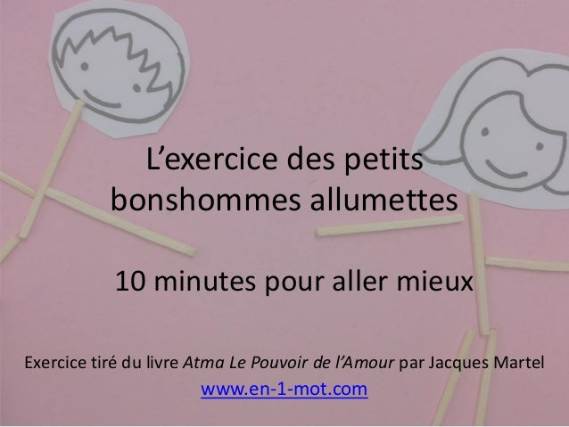 L'exercice des petits  bonshommes allumettes  10 minutes pour aller mieux  Exercice tiré du livre Atma Le Pouvoir de l'Amo...