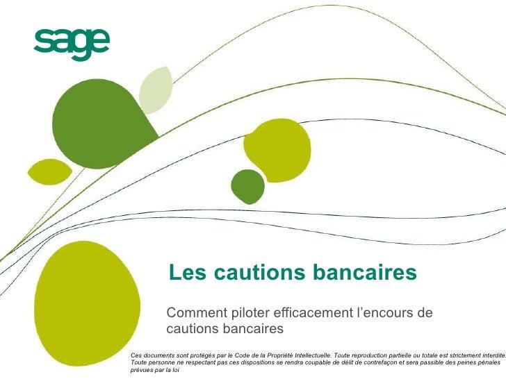 Les cautions bancaires Comment piloter efficacement l'encours de cautions bancaires Ces documents sont protégés par le Cod...