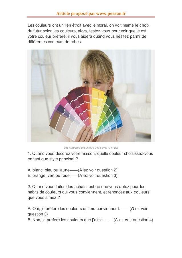 Article proposé par www.persun.frLes couleurs ont un lien étroit avec le moral, on voit même le choixdu futur selon les co...