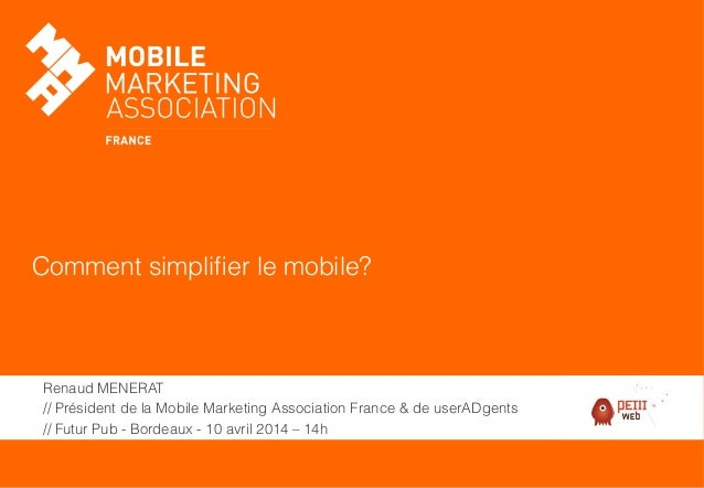 Comment simplifier le mobile? Renaud MENERAT // Président de la Mobile Marketing Association France & de userADgents // Fut...