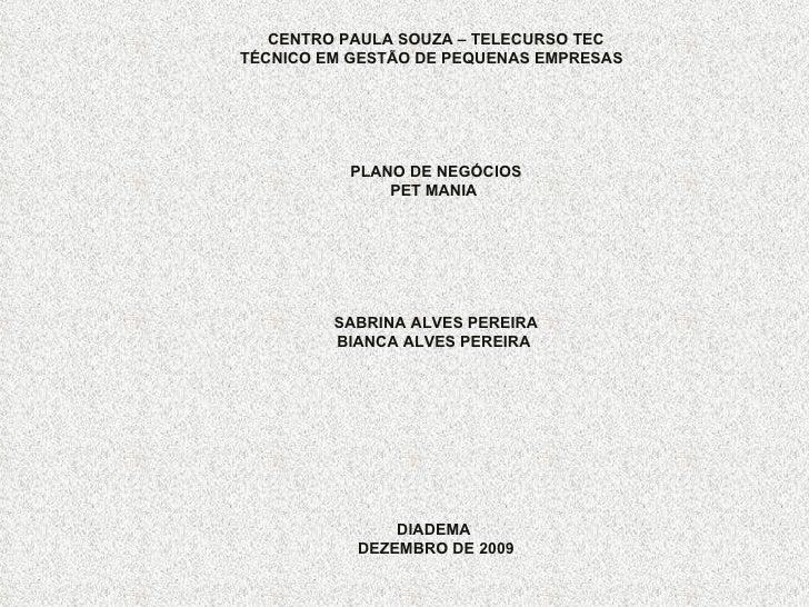 CENTRO PAULA SOUZA – TELECURSO TEC TÉCNICO EM GESTÃO DE PEQUENAS EMPRESAS       PLANO DE NEGÓCIOS PET MANIA     ...