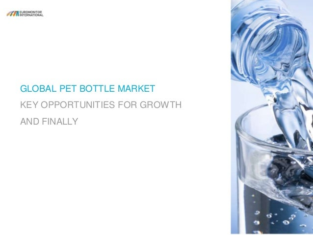 The Global PET Bottle Market in 2016: Key Performances and Prospects for Growth Slide 3