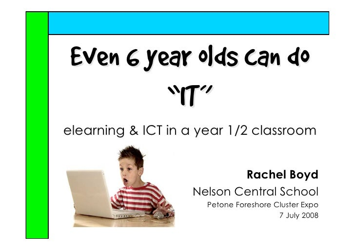 """Even 6 year olds can do           """"IT"""" elearning  ICT in a year 1/2 classroom                              Rachel Boyd    ..."""