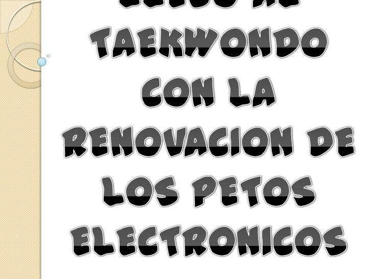 RENOBANDO EL TAEKWONDO   Como muchos saben, la Federación Mundial de    Taekwondo (WTF), está estudiando el uso de petos ...