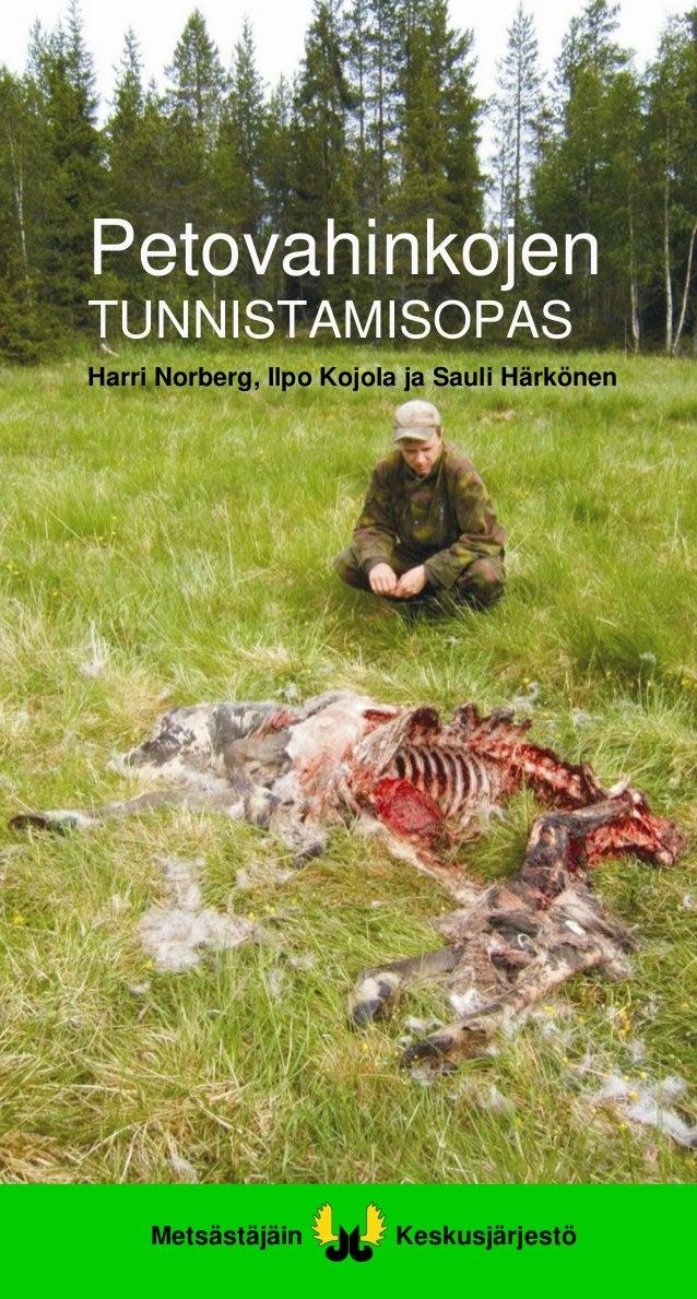 PetovahinkojenTUNNISTAMISOPASHarri Norberg, Ilpo Kojola ja Sauli Härkönen     Metsästäjäin        Keskusjärjestö
