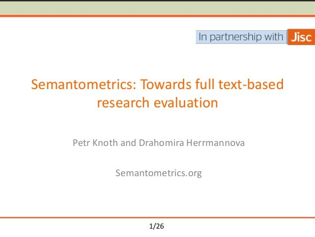 1/26 Semantometrics: Towards full text-based research evaluation Petr Knoth and Drahomira Herrmannova Semantometrics.org