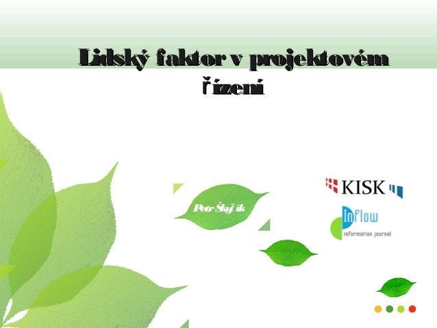 Lidský faktorv projektovémLidský faktorv projektovém ízenířízeníř PetrŠky íkř