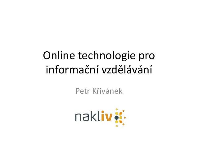 Online technologie pro informační vzdělávání Petr Křivánek