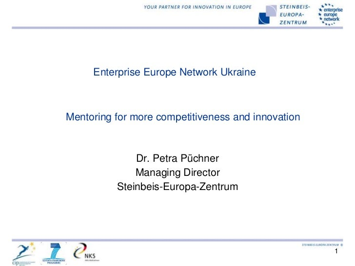 Enterprise Europe Network UkraineMentoring for more competitiveness and innovation              Dr. Petra Püchner         ...