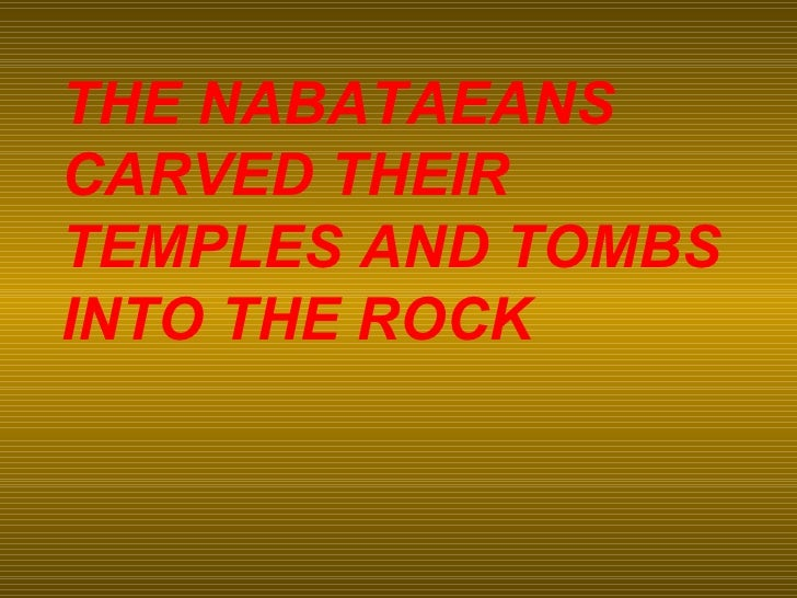 THE NABATAEANS CARVED THEIR TEMPLES AND TOMBS INTO THE ROCK